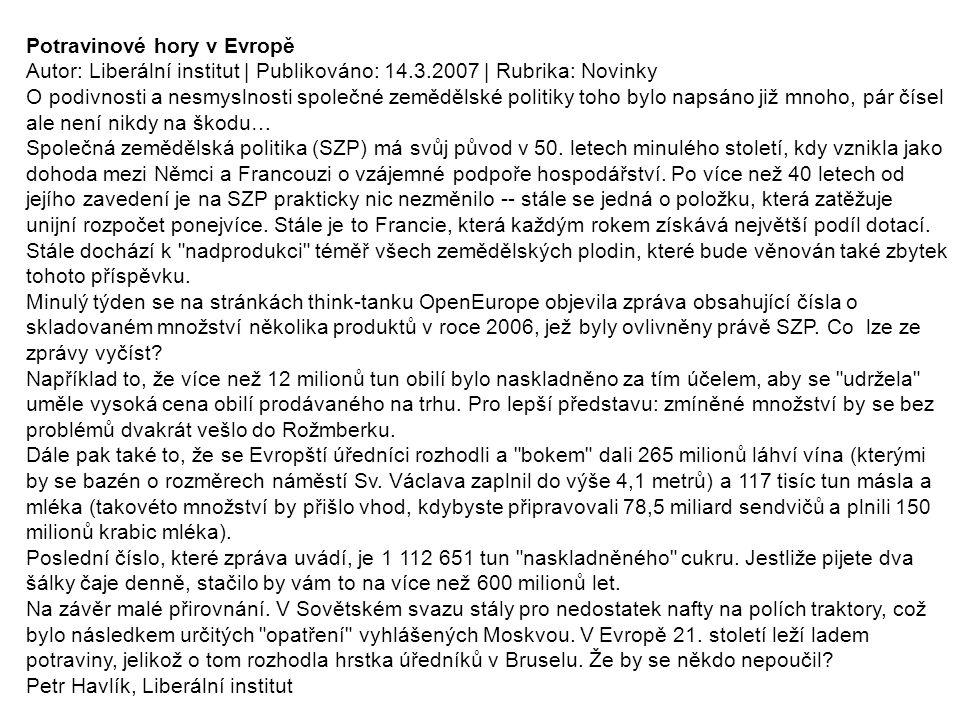 Potravinové hory v Evropě Autor: Liberální institut | Publikováno: 14.3.2007 | Rubrika: Novinky O podivnosti a nesmyslnosti společné zemědělské politi