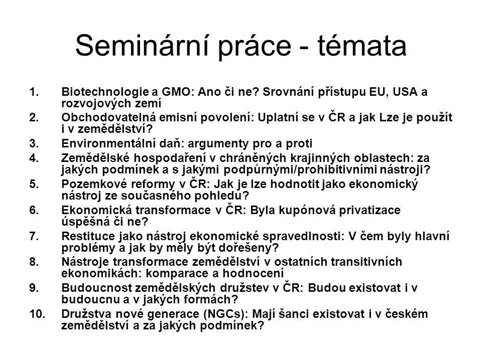 Seminární práce - témata 1.Biotechnologie a GMO: Ano či ne? Srovnání přístupu EU, USA a rozvojových zemí 2.Obchodovatelná emisní povolení: Uplatní se