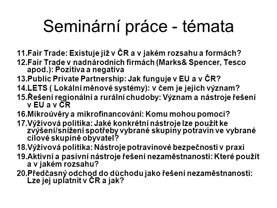 Seminární práce - témata 11.Fair Trade: Existuje již v ČR a v jakém rozsahu a formách? 12.Fair Trade v nadnárodních firmách (Marks& Spencer, Tesco apo