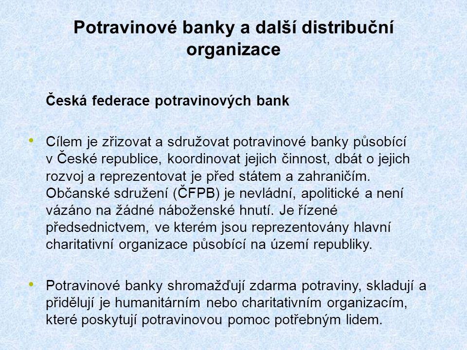 Potravinové banky a další distribuční organizace Česká federace potravinových bank Cílem je zřizovat a sdružovat potravinové banky působící v České republice, koordinovat jejich činnost, dbát o jejich rozvoj a reprezentovat je před státem a zahraničím.