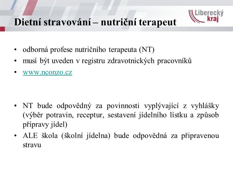 odborná profese nutričního terapeuta (NT) musí být uveden v registru zdravotnických pracovníků www.nconzo.cz NT bude odpovědný za povinnosti vyplývající z vyhlášky (výběr potravin, receptur, sestavení jídelního lístku a způsob přípravy jídel) ALE škola (školní jídelna) bude odpovědná za připravenou stravu Dietní stravování – nutriční terapeut