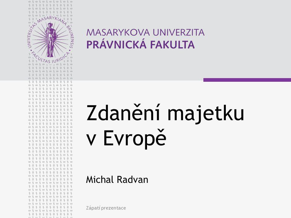 Zápatí prezentace Zdanění majetku v Evropě Michal Radvan