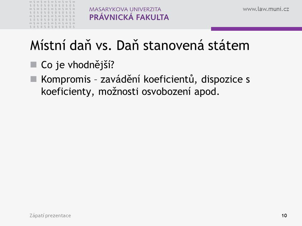 www.law.muni.cz Zápatí prezentace10 Místní daň vs. Daň stanovená státem Co je vhodnější? Kompromis – zavádění koeficientů, dispozice s koeficienty, mo