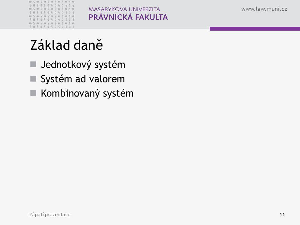 www.law.muni.cz Zápatí prezentace11 Základ daně Jednotkový systém Systém ad valorem Kombinovaný systém