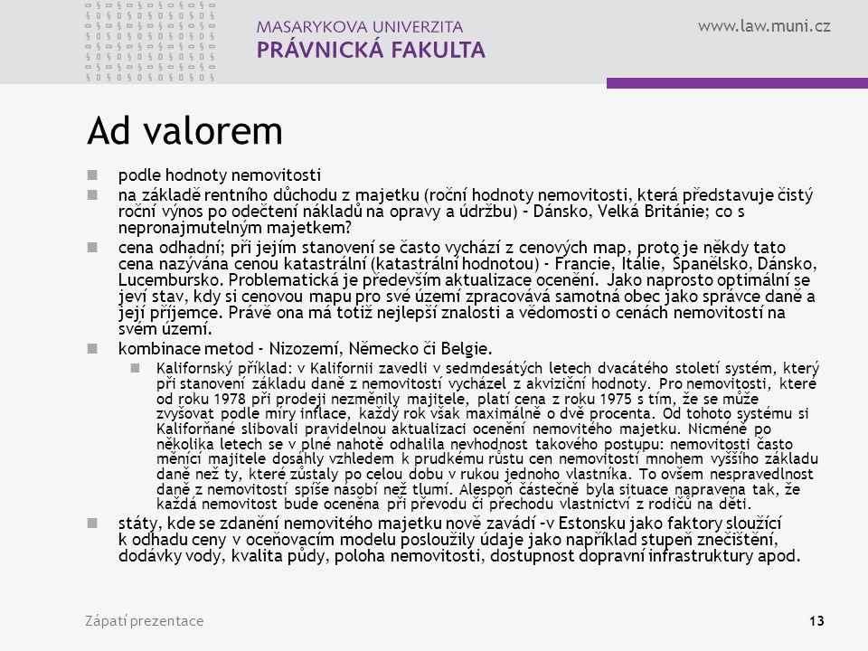 www.law.muni.cz Zápatí prezentace13 Ad valorem podle hodnoty nemovitosti na základě rentního důchodu z majetku (roční hodnoty nemovitosti, která předs