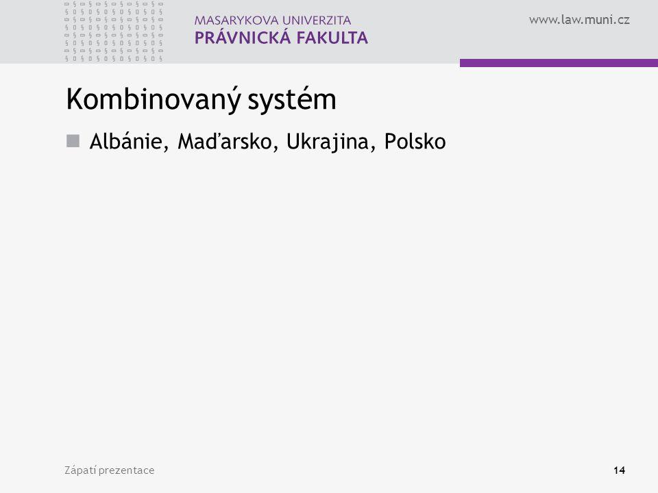 www.law.muni.cz Zápatí prezentace14 Kombinovaný systém Albánie, Maďarsko, Ukrajina, Polsko