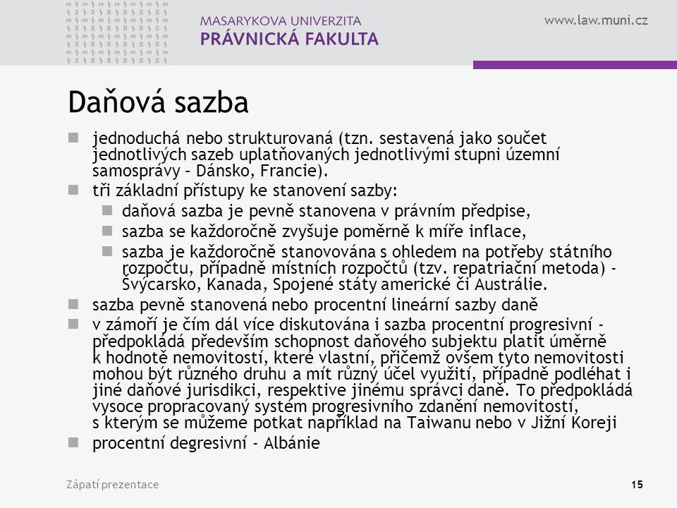 www.law.muni.cz Zápatí prezentace15 Daňová sazba jednoduchá nebo strukturovaná (tzn. sestavená jako součet jednotlivých sazeb uplatňovaných jednotlivý