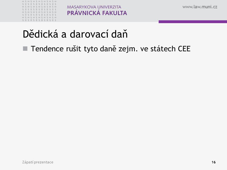 www.law.muni.cz Zápatí prezentace16 Dědická a darovací daň Tendence rušit tyto daně zejm. ve státech CEE
