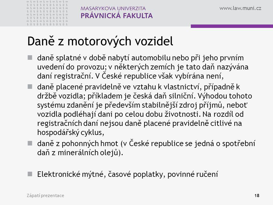 www.law.muni.cz Zápatí prezentace18 Daně z motorových vozidel daně splatné v době nabytí automobilu nebo při jeho prvním uvedení do provozu; v některý