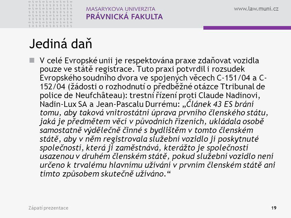 www.law.muni.cz Zápatí prezentace19 Jediná daň V celé Evropské unii je respektována praxe zdaňovat vozidla pouze ve státě registrace. Tuto praxi potvr