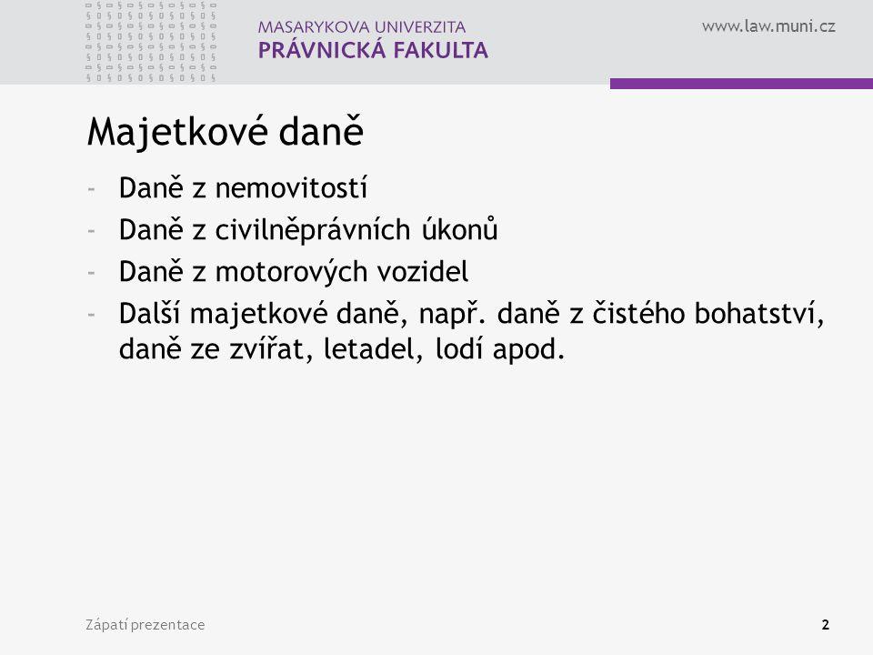www.law.muni.cz Zápatí prezentace2 Majetkové daně -Daně z nemovitostí -Daně z civilněprávních úkonů -Daně z motorových vozidel -Další majetkové daně, např.
