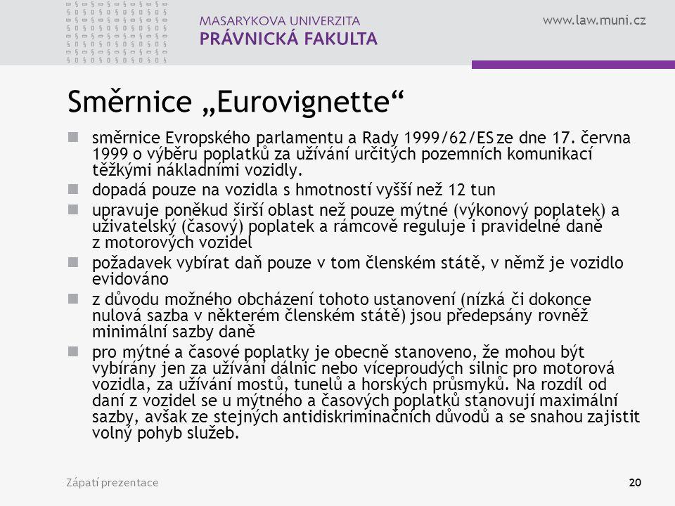 """www.law.muni.cz Zápatí prezentace20 Směrnice """"Eurovignette"""" směrnice Evropského parlamentu a Rady 1999/62/ES ze dne 17. června 1999 o výběru poplatků"""