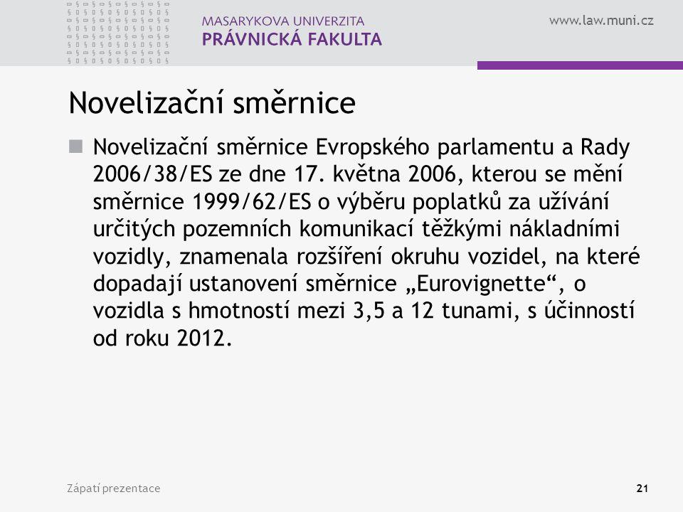 www.law.muni.cz Zápatí prezentace21 Novelizační směrnice Novelizační směrnice Evropského parlamentu a Rady 2006/38/ES ze dne 17. května 2006, kterou s