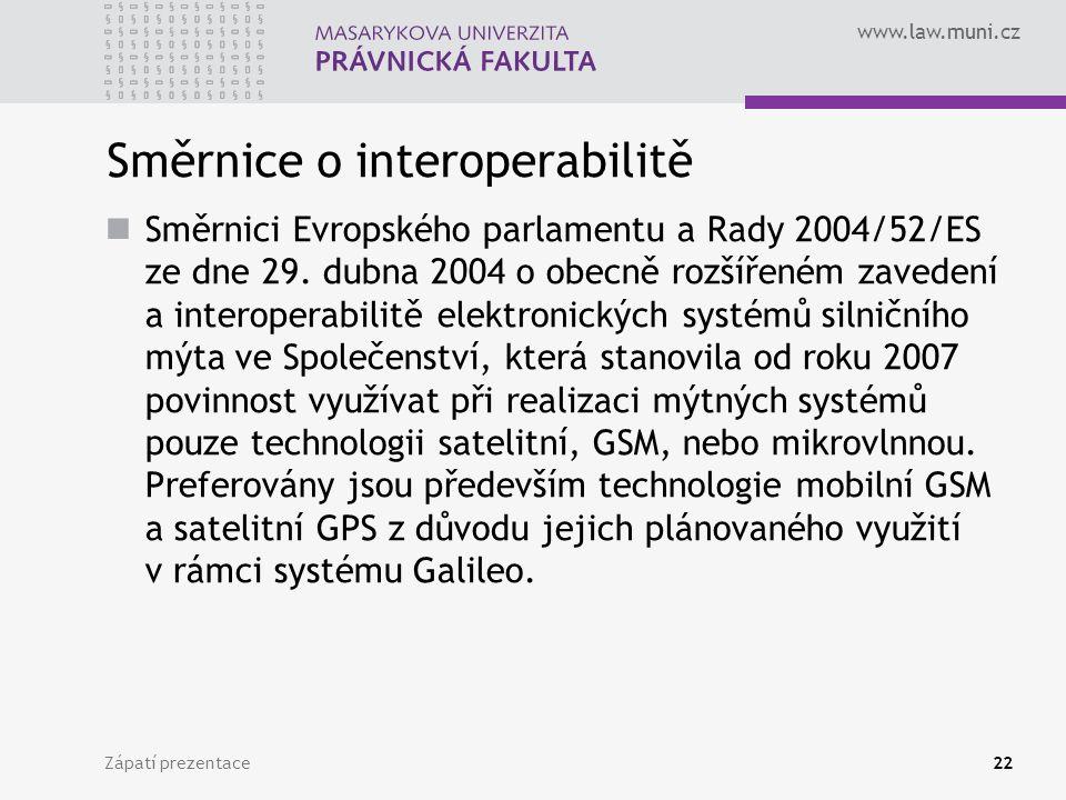 www.law.muni.cz Zápatí prezentace22 Směrnice o interoperabilitě Směrnici Evropského parlamentu a Rady 2004/52/ES ze dne 29. dubna 2004 o obecně rozšíř