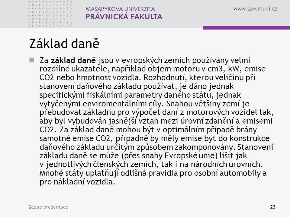 www.law.muni.cz Zápatí prezentace23 Základ daně Za základ daně jsou v evropských zemích používány velmi rozdílné ukazatele, například objem motoru v cm3, kW, emise CO2 nebo hmotnost vozidla.