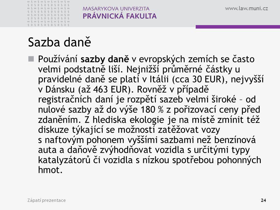 www.law.muni.cz Zápatí prezentace24 Sazba daně Používání sazby daně v evropských zemích se často velmi podstatně liší. Nejnižší průměrné částky u prav