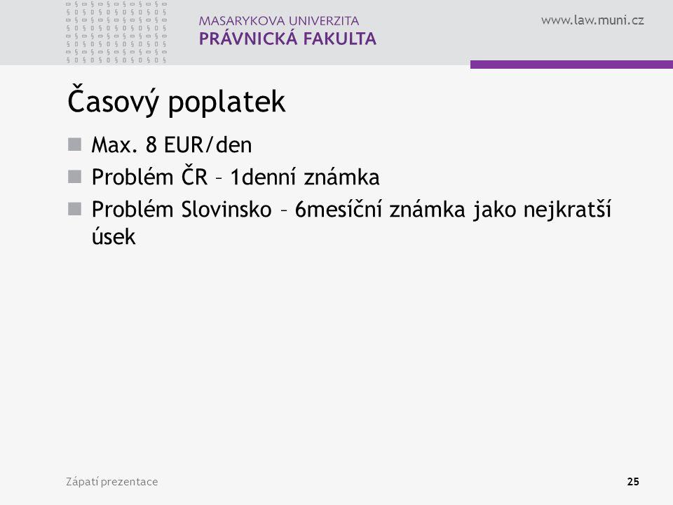 www.law.muni.cz Zápatí prezentace25 Časový poplatek Max. 8 EUR/den Problém ČR – 1denní známka Problém Slovinsko – 6mesíční známka jako nejkratší úsek