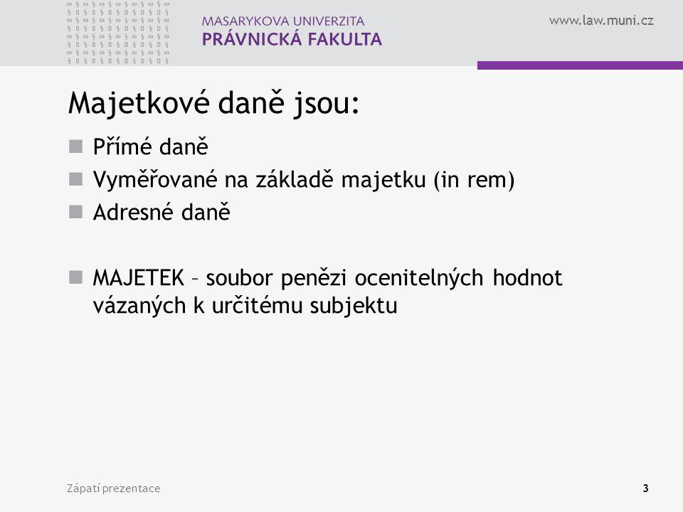 www.law.muni.cz Zápatí prezentace3 Majetkové daně jsou: Přímé daně Vyměřované na základě majetku (in rem) Adresné daně MAJETEK – soubor penězi ocenitelných hodnot vázaných k určitému subjektu