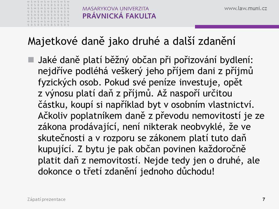www.law.muni.cz Zápatí prezentace18 Daně z motorových vozidel daně splatné v době nabytí automobilu nebo při jeho prvním uvedení do provozu; v některých zemích je tato daň nazývána daní registrační.