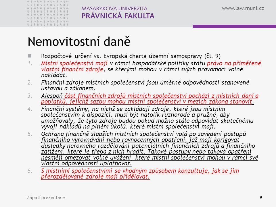 www.law.muni.cz Zápatí prezentace9 Nemovitostní daně Rozpočtové určení vs. Evropská charta územní samosprávy (čl. 9) 1.Místní společenství mají v rámc