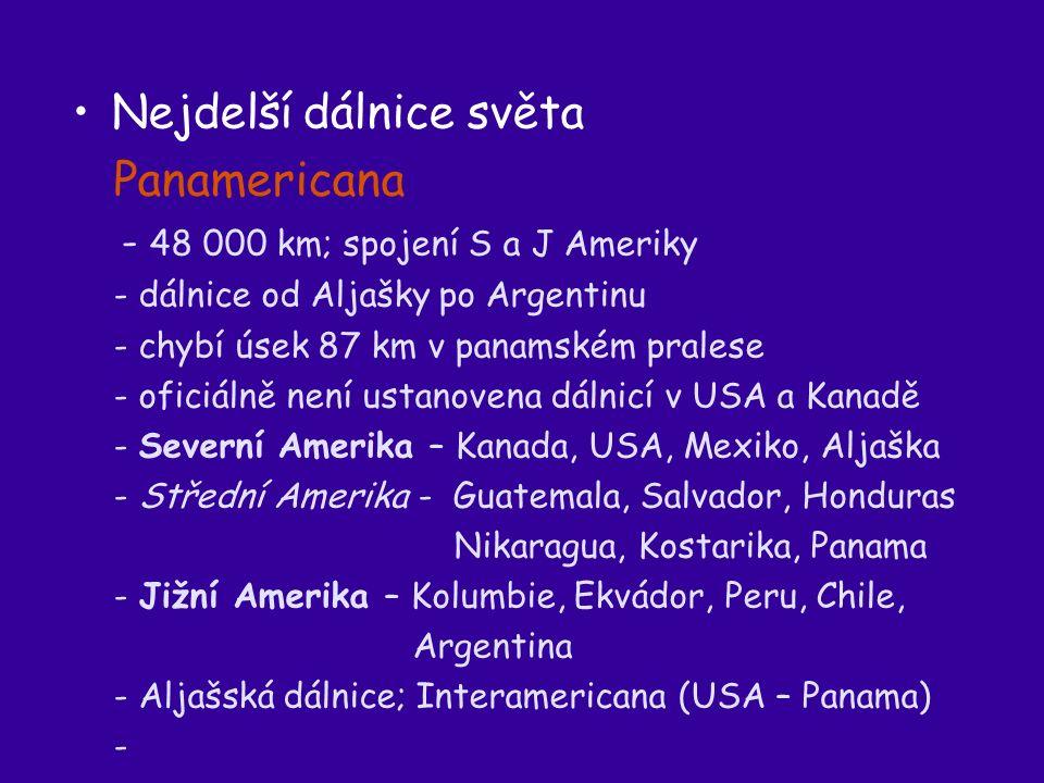 Nejdelší dálnice světa Panamericana - 48 000 km; spojení S a J Ameriky - dálnice od Aljašky po Argentinu - chybí úsek 87 km v panamském pralese - oficiálně není ustanovena dálnicí v USA a Kanadě - Severní Amerika – Kanada, USA, Mexiko, Aljaška - Střední Amerika - Guatemala, Salvador, Honduras Nikaragua, Kostarika, Panama - Jižní Amerika – Kolumbie, Ekvádor, Peru, Chile, Argentina - Aljašská dálnice; Interamericana (USA – Panama) -
