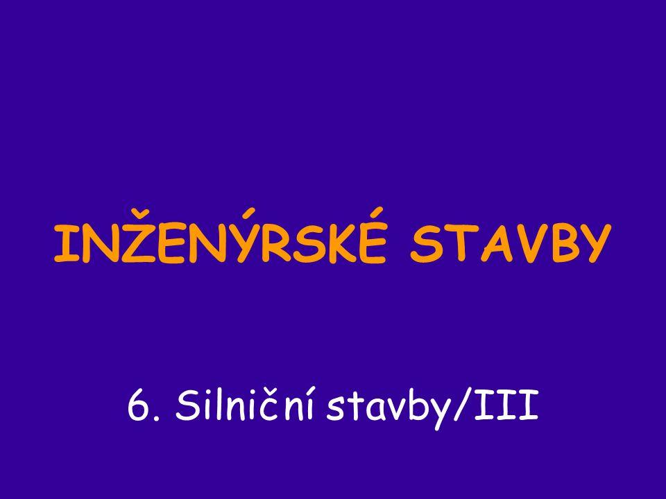 INŽENÝRSKÉ STAVBY 6. Silniční stavby/III