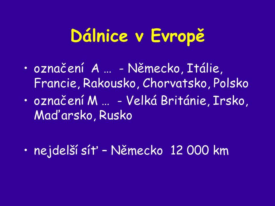 Dálnice v Evropě označení A … - Německo, Itálie, Francie, Rakousko, Chorvatsko, Polsko označení M … - Velká Británie, Irsko, Maďarsko, Rusko nejdelší síť – Německo 12 000 km