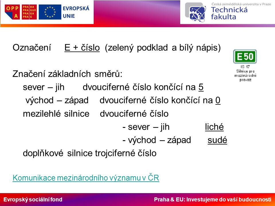 Evropský sociální fond Praha & EU: Investujeme do vaší budoucnosti Označení E + číslo (zelený podklad a bílý nápis) Značení základních směrů: sever –