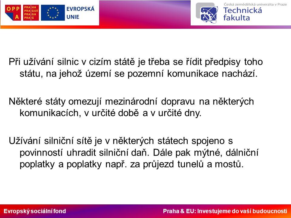 Evropský sociální fond Praha & EU: Investujeme do vaší budoucnosti Při užívání silnic v cizím státě je třeba se řídit předpisy toho státu, na jehož území se pozemní komunikace nachází.