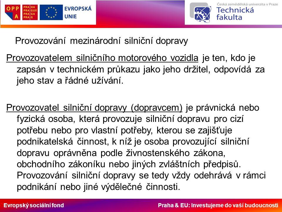 Evropský sociální fond Praha & EU: Investujeme do vaší budoucnosti Provozování mezinárodní silniční dopravy Provozovatelem silničního motorového vozidla je ten, kdo je zapsán v technickém průkazu jako jeho držitel, odpovídá za jeho stav a řádné užívání.