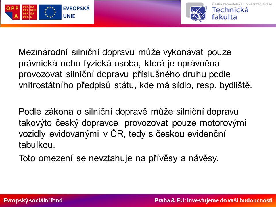 Evropský sociální fond Praha & EU: Investujeme do vaší budoucnosti Mezinárodní silniční dopravu může vykonávat pouze právnická nebo fyzická osoba, která je oprávněna provozovat silniční dopravu příslušného druhu podle vnitrostátního předpisů státu, kde má sídlo, resp.