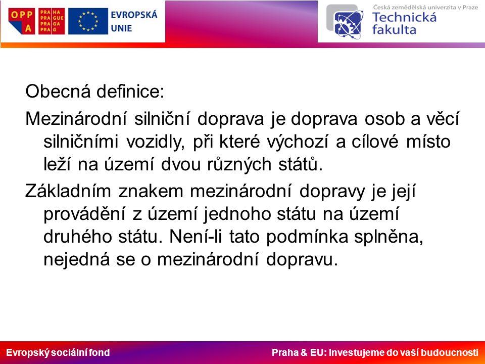 Evropský sociální fond Praha & EU: Investujeme do vaší budoucnosti Obecná definice: Mezinárodní silniční doprava je doprava osob a věcí silničními vozidly, při které výchozí a cílové místo leží na území dvou různých států.
