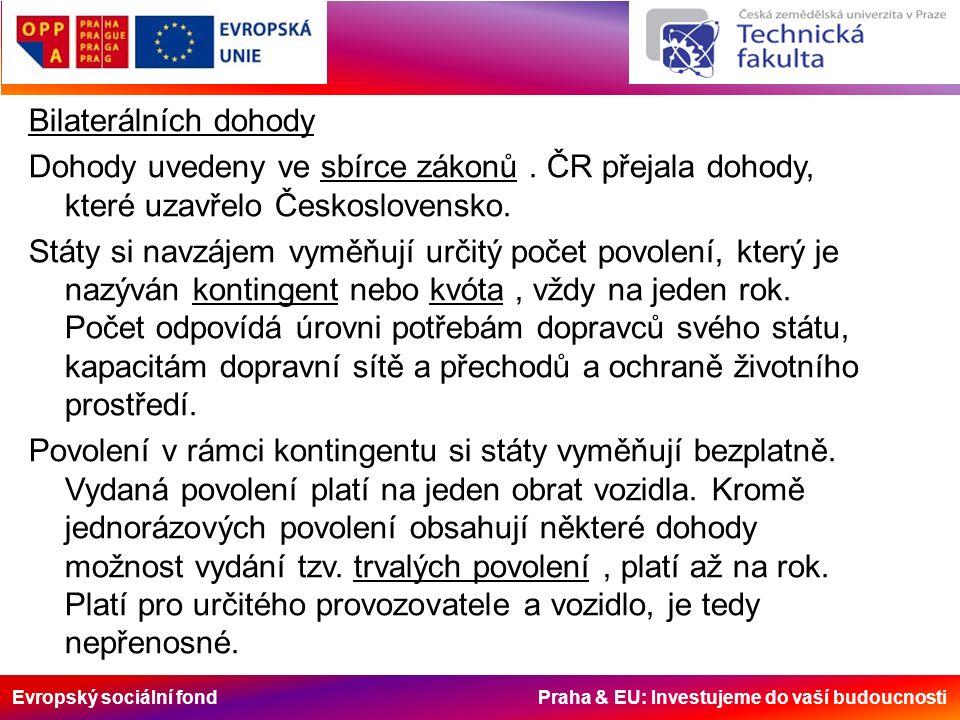 Evropský sociální fond Praha & EU: Investujeme do vaší budoucnosti Bilaterálních dohody Dohody uvedeny ve sbírce zákonů.