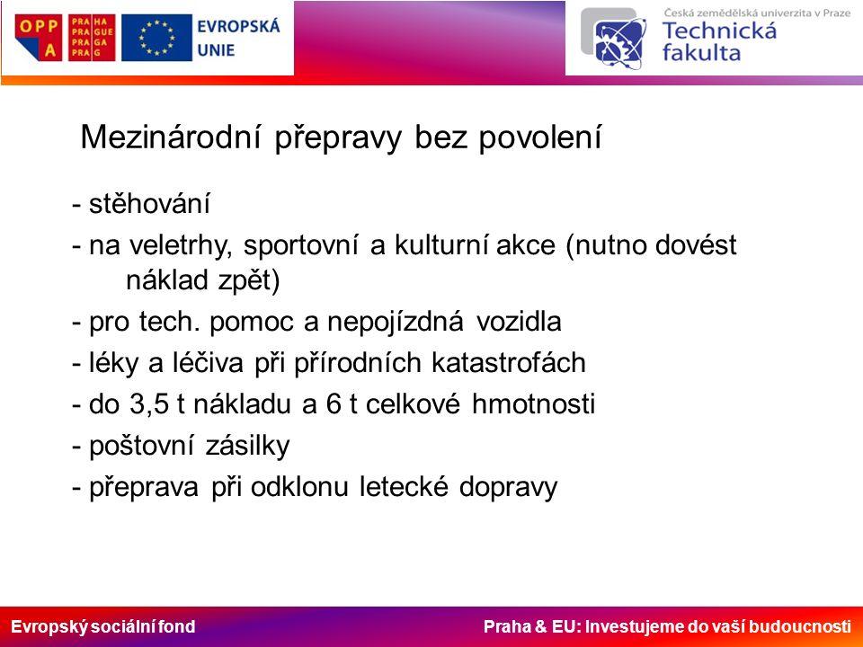 Evropský sociální fond Praha & EU: Investujeme do vaší budoucnosti Mezinárodní přepravy bez povolení - stěhování - na veletrhy, sportovní a kulturní akce (nutno dovést náklad zpět) - pro tech.