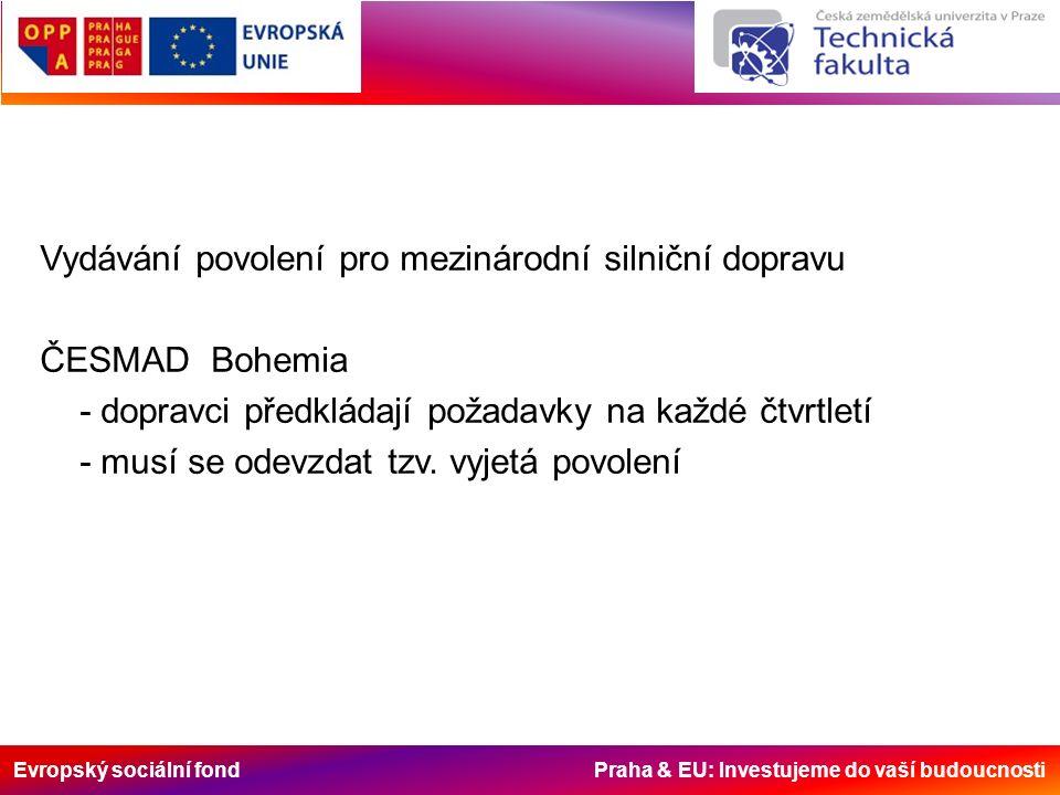 Evropský sociální fond Praha & EU: Investujeme do vaší budoucnosti Vydávání povolení pro mezinárodní silniční dopravu ČESMAD Bohemia - dopravci předkládají požadavky na každé čtvrtletí - musí se odevzdat tzv.