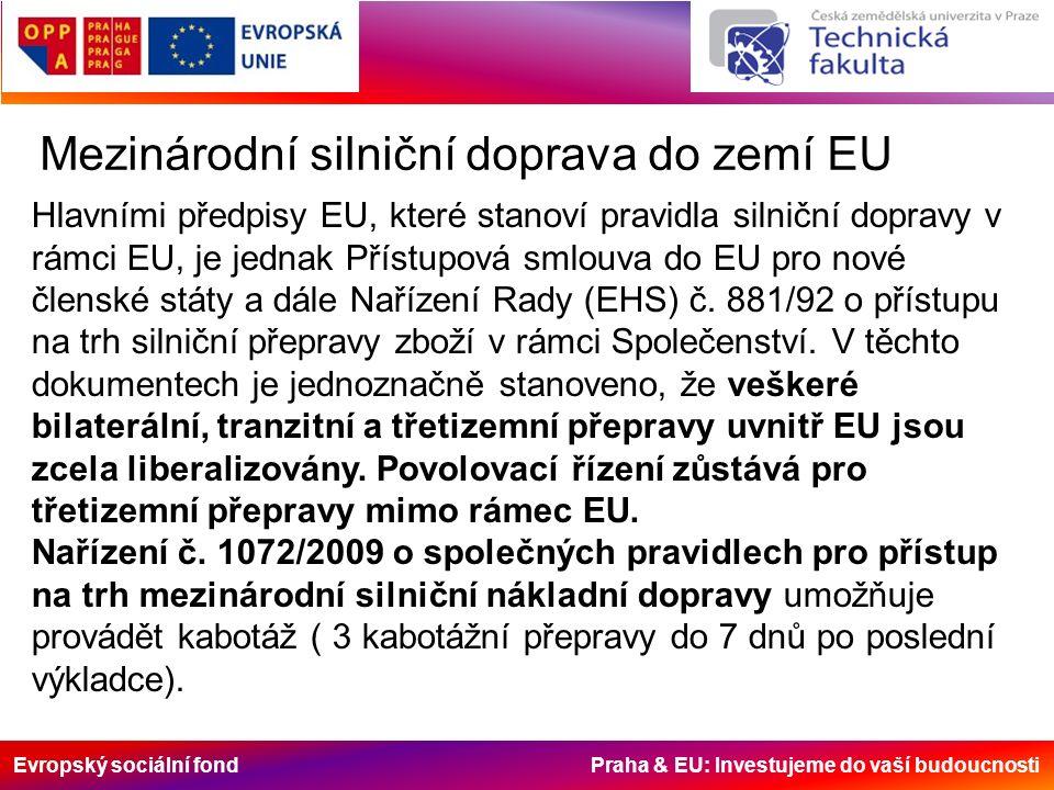 Evropský sociální fond Praha & EU: Investujeme do vaší budoucnosti Mezinárodní silniční doprava do zemí EU Hlavními předpisy EU, které stanoví pravidla silniční dopravy v rámci EU, je jednak Přístupová smlouva do EU pro nové členské státy a dále Nařízení Rady (EHS) č.