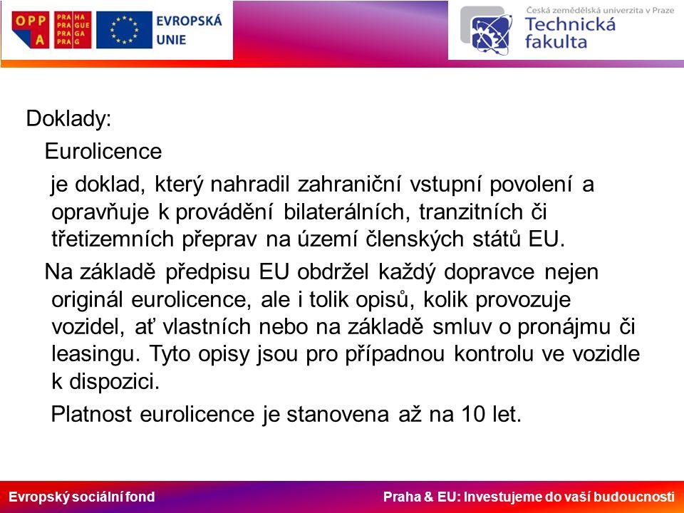 Evropský sociální fond Praha & EU: Investujeme do vaší budoucnosti Doklady: Eurolicence je doklad, který nahradil zahraniční vstupní povolení a opravňuje k provádění bilaterálních, tranzitních či třetizemních přeprav na území členských států EU.