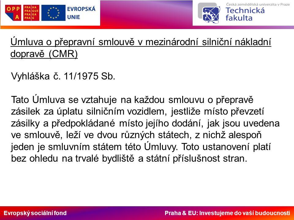 Evropský sociální fond Praha & EU: Investujeme do vaší budoucnosti Úmluva o přepravní smlouvě v mezinárodní silniční nákladní dopravě (CMR) Vyhláška č