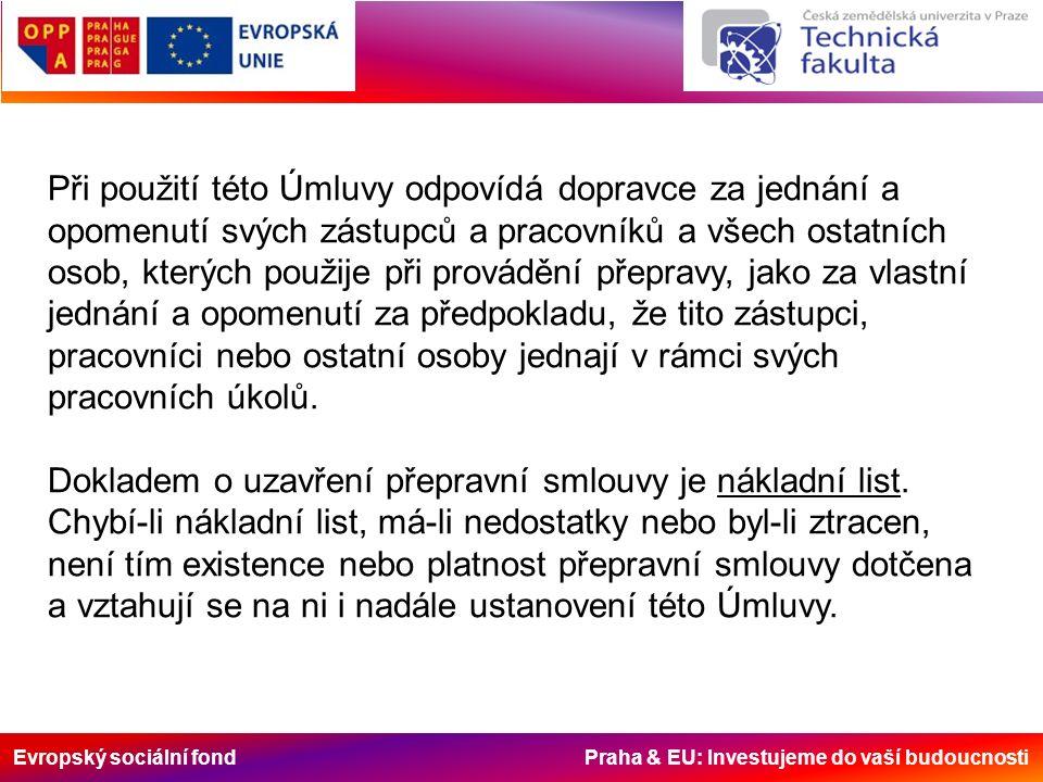 Evropský sociální fond Praha & EU: Investujeme do vaší budoucnosti Při použití této Úmluvy odpovídá dopravce za jednání a opomenutí svých zástupců a p