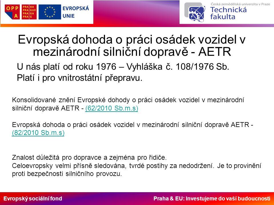 Evropský sociální fond Praha & EU: Investujeme do vaší budoucnosti Konsolidované znění Evropské dohody o práci osádek vozidel v mezinárodní silniční dopravě AETR - (62/2010 Sb.m.s)(62/2010 Sb.m.s) Evropská dohoda o práci osádek vozidel v mezinárodní silniční dopravě AETR - (82/2010 Sb.m.s) (82/2010 Sb.m.s) Znalost důležitá pro dopravce a zejména pro řidiče.