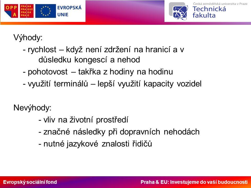 Evropský sociální fond Praha & EU: Investujeme do vaší budoucnosti Výhody: - rychlost – když není zdržení na hranicí a v důsledku kongescí a nehod - pohotovost – takřka z hodiny na hodinu - využití terminálů – lepší využití kapacity vozidel Nevýhody: - vliv na životní prostředí - značné následky při dopravních nehodách - nutné jazykové znalosti řidičů