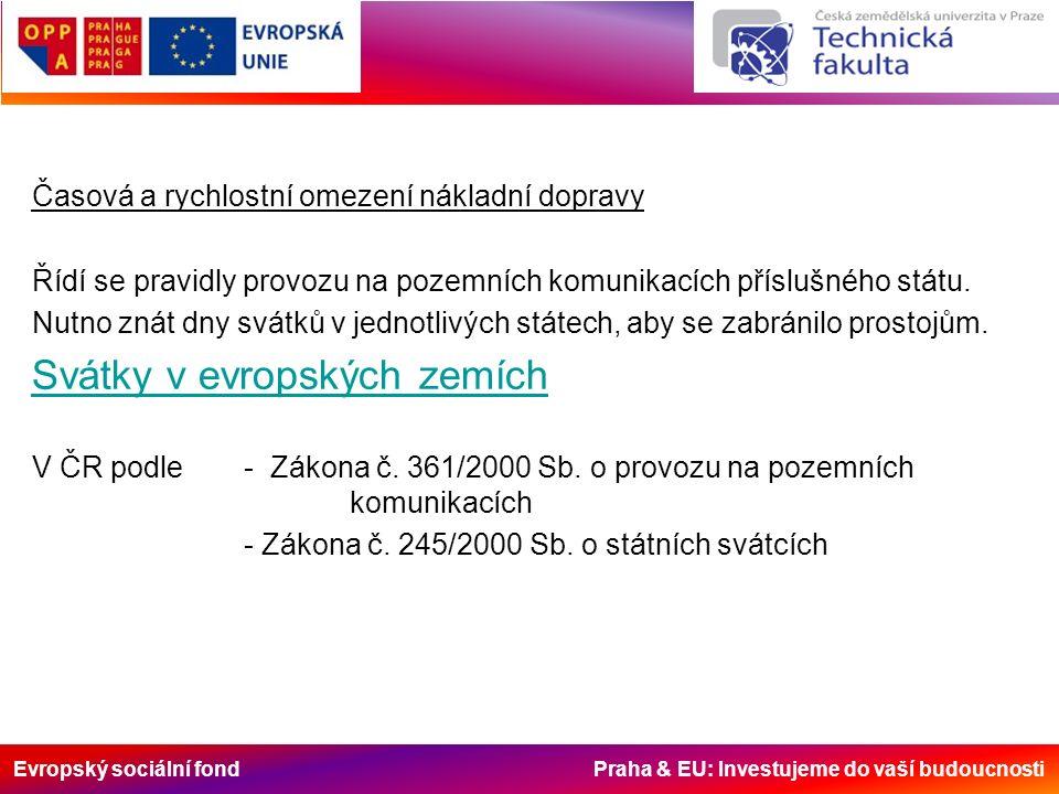 Evropský sociální fond Praha & EU: Investujeme do vaší budoucnosti Časová a rychlostní omezení nákladní dopravy Řídí se pravidly provozu na pozemních komunikacích příslušného státu.