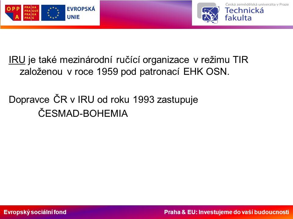 Evropský sociální fond Praha & EU: Investujeme do vaší budoucnosti IRU je také mezinárodní ručící organizace v režimu TIR založenou v roce 1959 pod patronací EHK OSN.