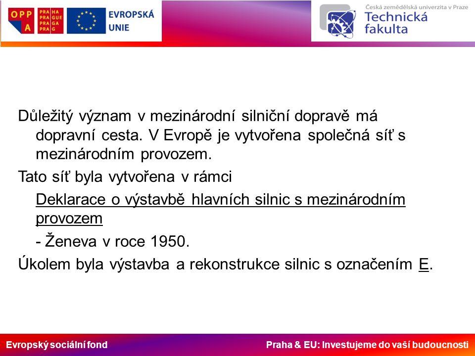 Evropský sociální fond Praha & EU: Investujeme do vaší budoucnosti Důležitý význam v mezinárodní silniční dopravě má dopravní cesta. V Evropě je vytvo