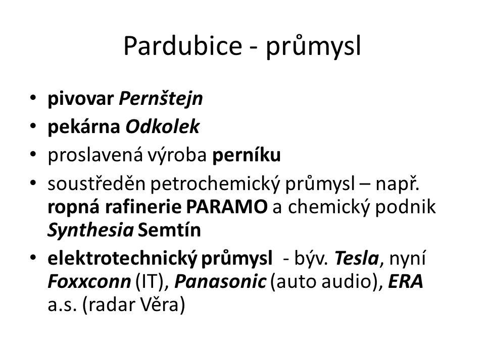 Pardubice - průmysl pivovar Pernštejn pekárna Odkolek proslavená výroba perníku soustředěn petrochemický průmysl – např.