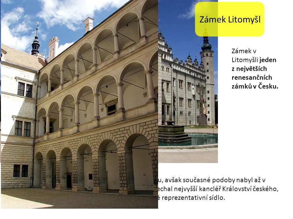 Zámek Litomyšl Zámek v Litomyšli jeden z největších renesančních zámků v Česku.