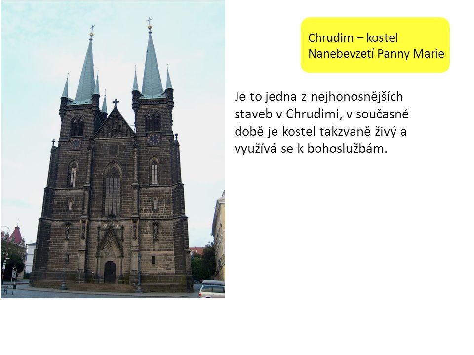Chrudim – kostel Nanebevzetí Panny Marie Je to jedna z nejhonosnějších staveb v Chrudimi, v současné době je kostel takzvaně živý a využívá se k bohoslužbám.