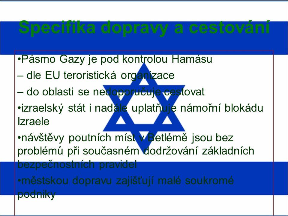Specifika dopravy a cestování Pásmo Gazy je pod kontrolou Hamásu – dle EU teroristická organizace – do oblasti se nedoporučuje cestovat izraelský stát i nadále uplatňuje námořní blokádu Izraele návštěvy poutních míst v Betlémě jsou bez problémů při současném dodržování základních bezpečnostních pravidel městskou dopravu zajišťují malé soukromé podniky