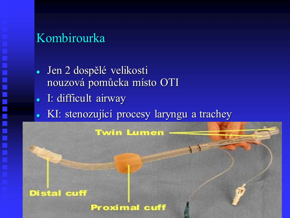 Kombirourka Jen 2 dospělé velikosti nouzová pomůcka místo OTI Jen 2 dospělé velikosti nouzová pomůcka místo OTI I: difficult airway I: difficult airway KI: stenozující procesy laryngu a trachey KI: stenozující procesy laryngu a trachey