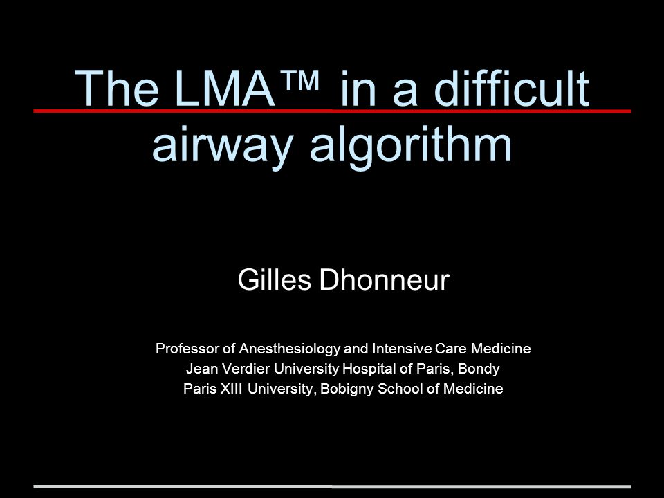 The LMA™ in a difficult airway algorithm Gilles Dhonneur Professor of Anesthesiology and Intensive Care Medicine Jean Verdier University Hospital of Paris, Bondy Paris XIII University, Bobigny School of Medicine